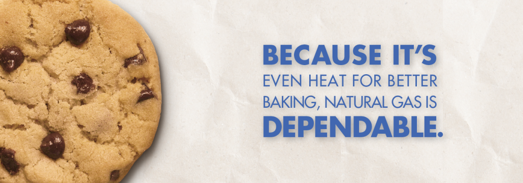 "Banner image with a chocolate chip cooking stating ""Because It's Even Heat For Better Baking, Natural Gas is Dependable"""